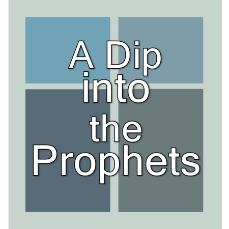 A Dip into the Prophets.