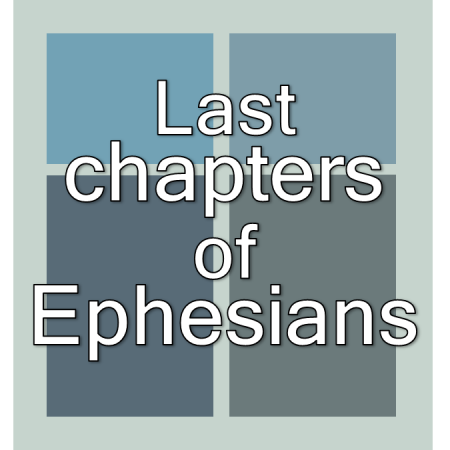 Last Chapters of Ephesians