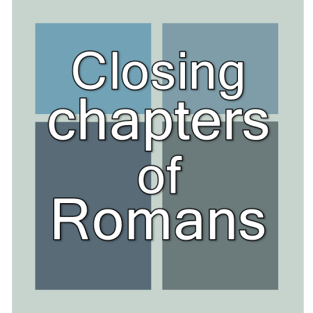 Closing Chapers of Romans.