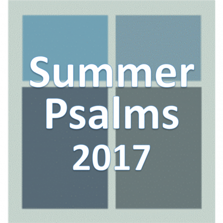 Summer Psalms 2017.