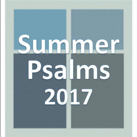 Summer Psalms 2017.