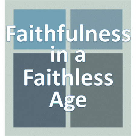 Faithfulness in a Faithless Age.