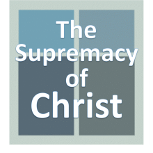 The Supremacy of Christ.
