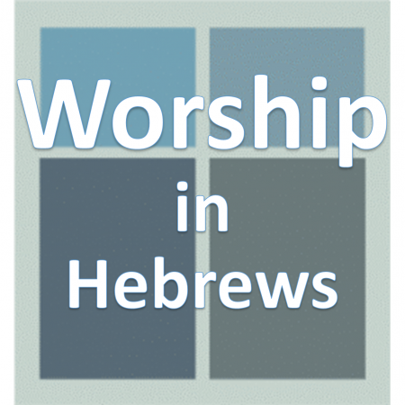 Worship in Hebrews.